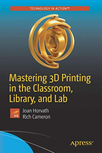 Mastering 3D Printing in the Classroom, Library, and Lab (Technology in Action)