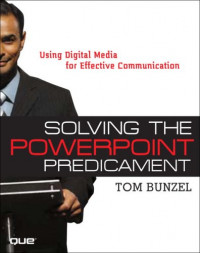 Solving the PowerPoint Predicament: Using Digital Media for Effective Communication