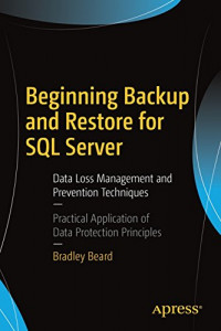 Beginning Backup and Restore for SQL Server: Data Loss Management and Prevention Techniques