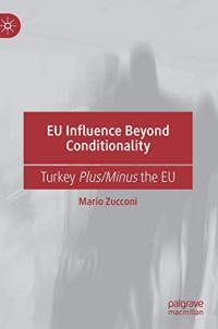 EU Influence Beyond Conditionality: Turkey Plus/Minus the EU