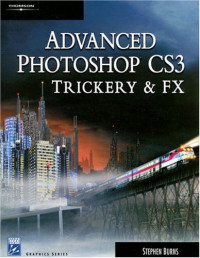 Advanced Photoshop CS3 Trickery & FX (Graphics Series)