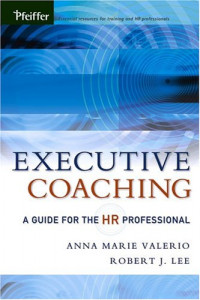 Executive Coaching : A Guide for the HR Professional