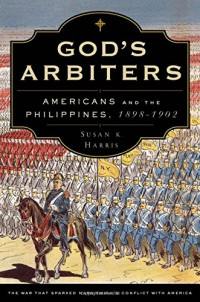 God's Arbiters: Americans and the Philippines, 1898-1902 (Imagining the Americas)