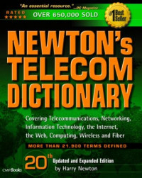 Newton's Telecom Dictionary: Covering Telecommunications, Networking, Information Technology, Computing and the Internet (20th Edition)