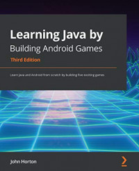 Learning Java by Building Android Games: Learn Java and Android from scratch by building five exciting games, 3rd Edition