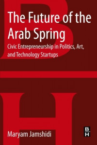 The Future of the Arab Spring: Civic Entrepreneurship in Politics, Art, and Technology Startups