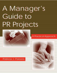 A Manager's Guide To PR Projects: A Practical Approach (LEA's Communication Series)
