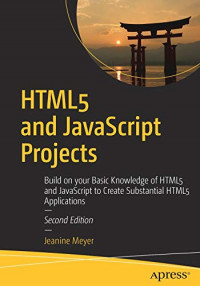 HTML5 and JavaScript Projects: Build on your Basic Knowledge of HTML5 and JavaScript to Create Substantial HTML5 Applications