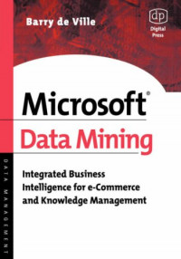 Microsoft Data Mining: Integrated Business Intelligence for e-Commerce and Knowledge Management
