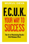 F.C.U.K Your Way to Success: The Art of Maximising Results With Minimum Effort