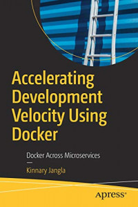 Accelerating Development Velocity Using Docker: Docker Across Microservices