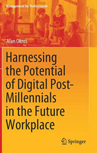 Harnessing the Potential of Digital Post-Millennials in the Future Workplace (Management for Professionals)