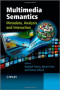 Multimedia Semantics: Metadata, Analysis and Interaction