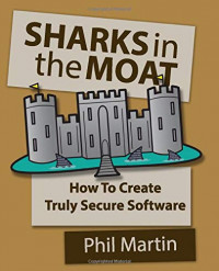 SHARKS in the MOAT: How to Create Truly Secure Software