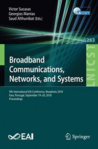 Broadband Communications, Networks, and Systems: 9th International EAI Conference, Broadnets 2018, Faro, Portugal, September 19–20, 2018, Proceedings ... and Telecommunications Engineering, 263)