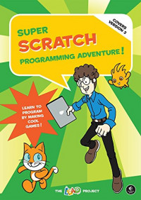 Super Scratch Programming Adventure! (Covers Version 2): Learn to Program by Making Cool Games (Covers Version 2)
