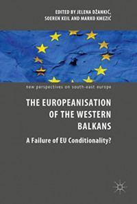 The Europeanisation of the Western Balkans: A Failure of EU Conditionality? (New Perspectives on South-East Europe)