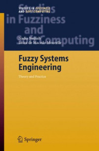 Fuzzy Systems Engineering: Theory and Practice (Studies in Fuzziness and Soft Computing)