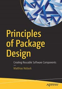 Principles of Package Design: Creating Reusable Software Components