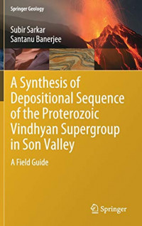 A Synthesis of Depositional Sequence of the Proterozoic Vindhyan Supergroup in Son Valley: A Field Guide (Springer Geology)