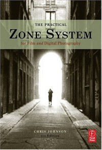 The Practical Zone System: For Film and Digital Photography