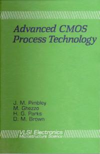 Advanced Cmos Process Technology (V L S I Electronics) (v. 19)