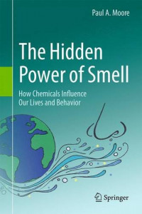 The Hidden Power of Smell: How Chemicals Influence Our Lives and Behavior