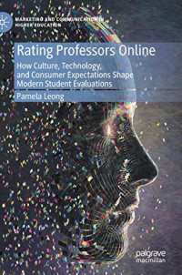 Rating Professors Online: How Culture, Technology, and Consumer Expectations Shape Modern Student Evaluations (Marketing and Communication in Higher Education)