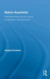 Before Auschwitz: Irène Némirovsky and the Cultural Landscape of Inter-war France (Routledge Studies in Twentieth-Century Literature)