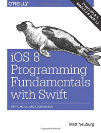iOS 8 Programming Fundamentals with Swift: Swift, Xcode, and Cocoa Basics