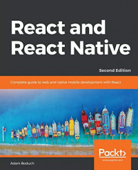 React and  React Native: Complete guide to web and native mobile development with React, 2nd Edition