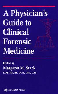 A Physician's Guide to Clinical Forensic Medicine (Forensic Science)