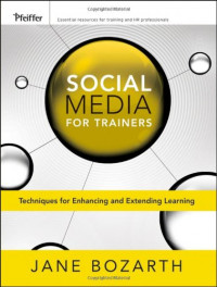 Social Media for Trainers: Techniques for Enhancing and Extending Learning (Essential Tools Resource)