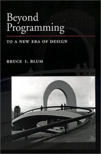 Beyond Programming: To a New Era of Design (Johns Hopkins University/Applied Physics Laboratory Series in Science and Engineering)