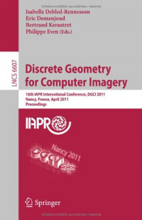 Discrete Geometry for Computer Imagery: 16th IAPR International Conference, DGCI 2011, Nancy, France