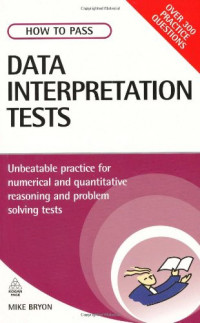 How to Pass Data Interpretation Tests: Unbeatable Practice for Numerical and Quantitative Reasoning and Problem Solving Tests (Testing Series)