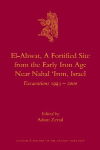 El-Ahwat, A Fortified Site from the Early Iron Age Near Nahal 'Iron, Israel (Culture and History of the Ancient Near East)