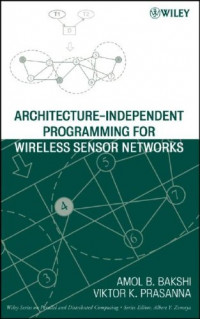 Architecture-Independent Programming for Wireless Sensor Networks (Wiley Series on Parallel and Distributed Computing)
