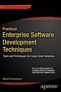 Practical Enterprise Software Development Techniques: Tools and Techniques for Large Scale Solutions