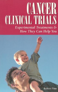 Cancer Clinical Trials: Experimental Treatments & How They Can Help You (Patient Centered Guides)
