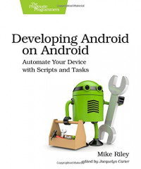 Developing Android on Android: Automate Your Device with Scripts and Tasks
