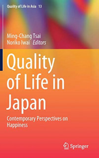 Quality of Life in Japan: Contemporary Perspectives on Happiness (Quality of Life in Asia)