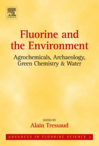 Fluorine and the Environment : Agrochemicals, Archaeology, Green Chemistry & Water, Volume 2 (Advances in Fluorine Science)