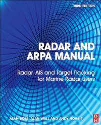 Radar and ARPA Manual, Third Edition: Radar, AIS and Target Tracking for Marine Radar Users