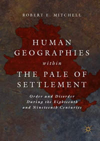 Human Geographies Within the Pale of Settlement: Order and Disorder During the Eighteenth and Nineteenth Centuries