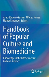 Handbook of Popular Culture and Biomedicine: Knowledge in the Life Sciences as Cultural Artefact