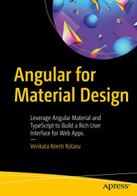 Angular for Material Design: Leverage Angular Material and TypeScript to Build a Rich User Interface for Web Apps