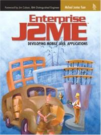Enterprise J2ME: Developing Mobile Java Applications
