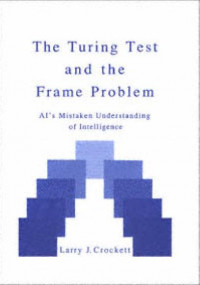 The Turing Test and the Frame Problem: Ai's Mistaken Understanding of Intelligence