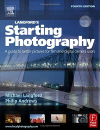 Langford's Starting Photography, Fourth Edition: A guide to better pictures for film and digital camera users